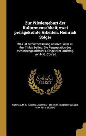 Bog, hardback Zur Wiedergeburt Der Kulturmenschheit; Zwei Preisgekronte Arbeiten. Heinrich Solger af Heinrich Solger, Max 1852- Seiling