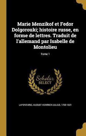 Bog, hardback Marie Menzikof Et Fedor Dolgorouki; Histoire Russe, En Forme de Lettres. Traduit de L'Allemand Par Isabelle de Montolieu; Tome 1