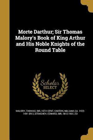 Bog, paperback Morte Darthur; Sir Thomas Malory's Book of King Arthur and His Noble Knights of the Round Table