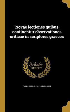 Bog, hardback Novae Lectiones Quibus Continentur Observationes Criticae in Scriptores Graecos af Carel Gabriel 1813-1889 Cobet