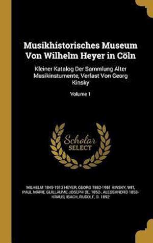 Bog, hardback Musikhistorisches Museum Von Wilhelm Heyer in Coln af Georg 1882-1951 Kinsky, Wilhelm 1849-1913 Heyer