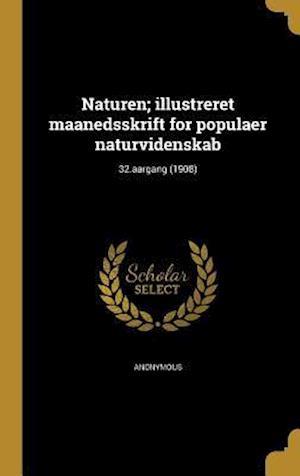 Bog, hardback Naturen; Illustreret Maanedsskrift for Populaer Naturvidenskab; 32.Aargang (1908)