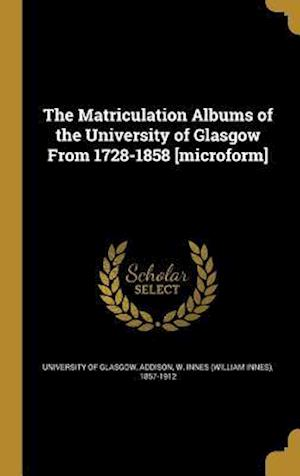 Bog, hardback The Matriculation Albums of the University of Glasgow from 1728-1858 [Microform]