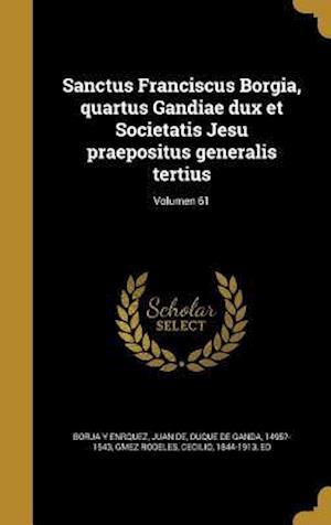 Bog, hardback Sanctus Franciscus Borgia, Quartus Gandiae Dux Et Societatis Jesu Praepositus Generalis Tertius; Volumen 61