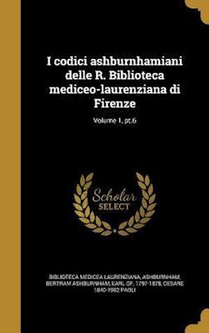 Bog, hardback I Codici Ashburnhamiani Delle R. Biblioteca Mediceo-Laurenziana Di Firenze; Volume 1, PT.6 af Cesare 1840-1902 Paoli