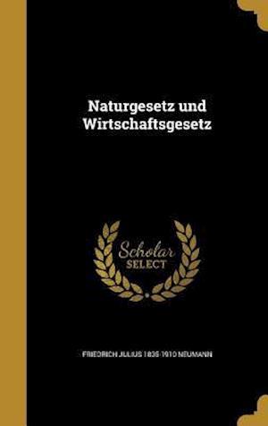 Bog, hardback Naturgesetz Und Wirtschaftsgesetz af Friedrich Julius 1835-1910 Neumann