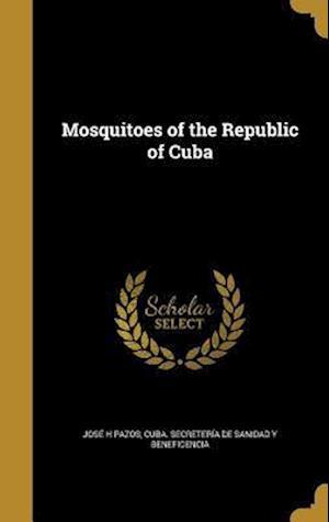 Bog, hardback Mosquitoes of the Republic of Cuba af Jose H. Pazos