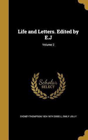 Bog, hardback Life and Letters. Edited by E.J; Volume 2 af Sydney Thompson 1824-1874 Dobell, Emily Jolly