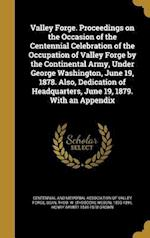Valley Forge. Proceedings on the Occasion of the Centennial Celebration of the Occupation of Valley Forge by the Continental Army, Under George Washin af Henry Armitt 1844-1878 Brown