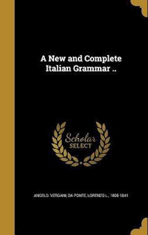 Bog, hardback A New and Complete Italian Grammar .. af Angelo Vergani