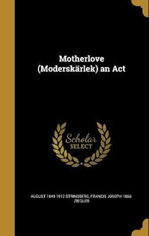 Bog, hardback Motherlove (Moderskarlek) an ACT af August 1849-1912 Strindberg, Francis Joseph 1866- Ziegler