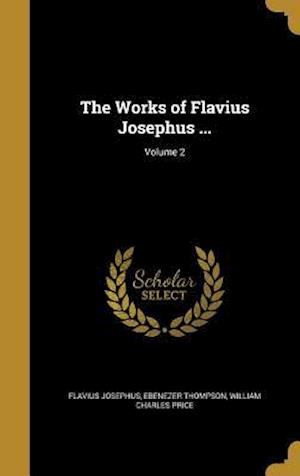 Bog, hardback The Works of Flavius Josephus ...; Volume 2 af Ebenezer Thompson, Flavius Josephus, William Charles Price