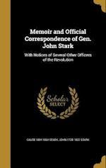 Memoir and Official Correspondence of Gen. John Stark af Caleb 1804-1864 Stark, John 1728-1822 Stark