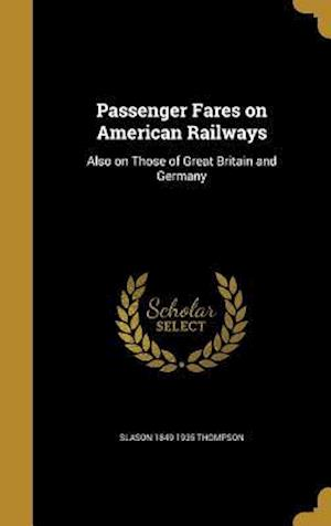 Bog, hardback Passenger Fares on American Railways af Slason 1849-1935 Thompson