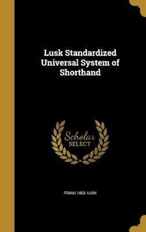 Bog, hardback Lusk Standardized Universal System of Shorthand af Frank 1863- Lusk