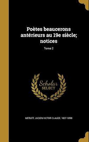 Bog, hardback Poetes Beaucerons Anterieurs Au 19e Siecle; Notices; Tome 2