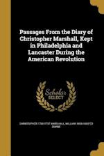 Passages from the Diary of Christopher Marshall, Kept in Philadelphia and Lancaster During the American Revolution af William 1808-1882 Ed Duane, Christopher 1709-1797 Marshall