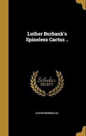 Bog, hardback Luther Burbank's Spineless Cactus ..