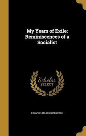 Bog, hardback My Years of Exile; Reminiscences of a Socialist af Eduard 1850-1932 Bernstein