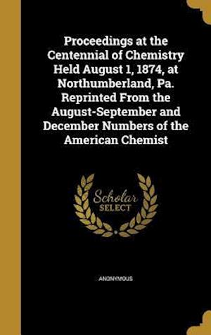 Bog, hardback Proceedings at the Centennial of Chemistry Held August 1, 1874, at Northumberland, Pa. Reprinted from the August-September and December Numbers of the