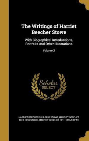 Bog, hardback The Writings of Harriet Beecher Stowe af Harriet Beecher 1811-1896 Stowe