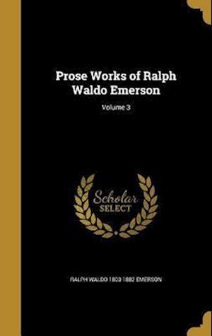 Bog, hardback Prose Works of Ralph Waldo Emerson; Volume 3 af Ralph Waldo 1803-1882 Emerson