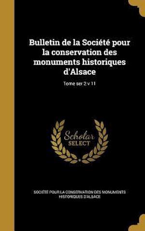 Bog, hardback Bulletin de La Societe Pour La Conservation Des Monuments Historiques D'Alsace; Tome Ser 2 V 11