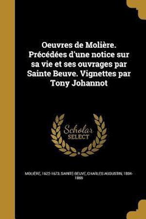 Bog, paperback Oeuvres de Moliere. Precedees D'Une Notice Sur Sa Vie Et Ses Ouvrages Par Sainte Beuve. Vignettes Par Tony Johannot