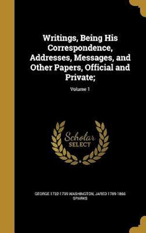 Bog, hardback Writings, Being His Correspondence, Addresses, Messages, and Other Papers, Official and Private;; Volume 1 af George 1732-1799 Washington, Jared 1789-1866 Sparks