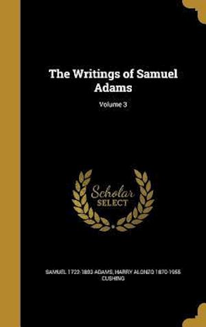 Bog, hardback The Writings of Samuel Adams; Volume 3 af Samuel 1722-1803 Adams, Harry Alonzo 1870-1955 Cushing