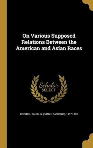 Bog, hardback On Various Supposed Relations Between the American and Asian Races