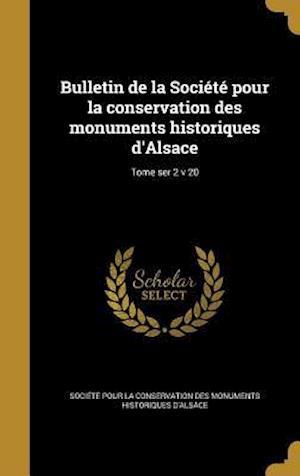 Bog, hardback Bulletin de La Societe Pour La Conservation Des Monuments Historiques D'Alsace; Tome Ser 2 V 20