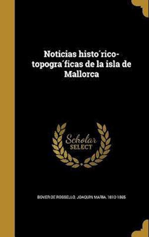 Bog, hardback Noticias Histo Rico-Topogra Ficas de La Isla de Mallorca