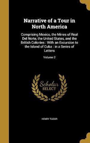 Bog, hardback Narrative of a Tour in North America af Henry Tudor