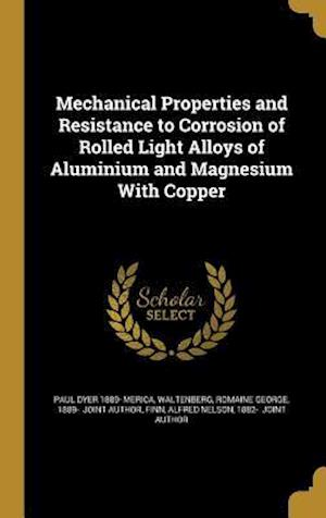 Bog, hardback Mechanical Properties and Resistance to Corrosion of Rolled Light Alloys of Aluminium and Magnesium with Copper af Paul Dyer 1889- Merica