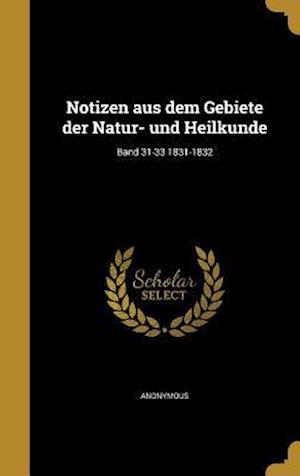 Bog, hardback Notizen Aus Dem Gebiete Der Natur- Und Heilkunde; Band 31-33 1831-1832