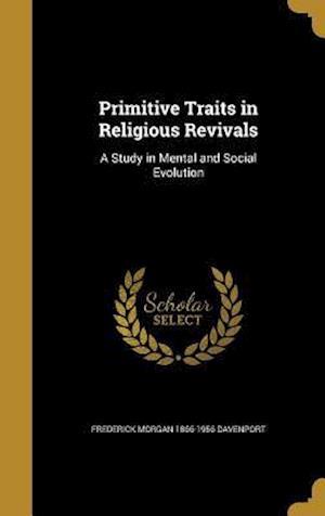 Bog, hardback Primitive Traits in Religious Revivals af Frederick Morgan 1866-1956 Davenport