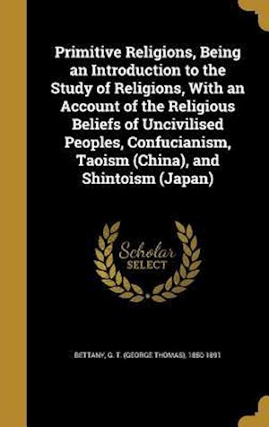 Bog, hardback Primitive Religions, Being an Introduction to the Study of Religions, with an Account of the Religious Beliefs of Uncivilised Peoples, Confucianism, T