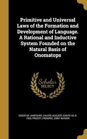 Bog, hardback Primitive and Universal Laws of the Formation and Development of Language. a Rational and Inductive System Founded on the Natural Basis of Onomatops