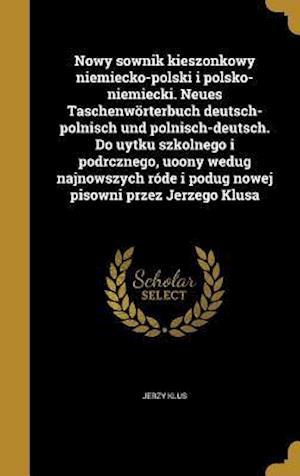 Bog, hardback Nowy Sownik Kieszonkowy Niemiecko-Polski I Polsko-Niemiecki. Neues Taschenworterbuch Deutsch-Polnisch Und Polnisch-Deutsch. Do Uytku Szkolnego I Podrc af Jerzy Klus