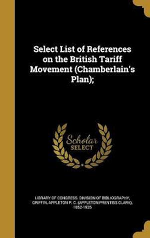 Bog, hardback Select List of References on the British Tariff Movement (Chamberlain's Plan);