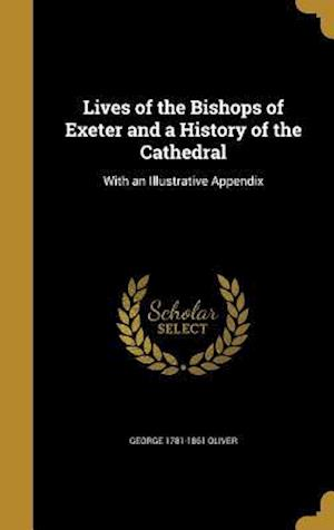 Bog, hardback Lives of the Bishops of Exeter and a History of the Cathedral af George 1781-1861 Oliver