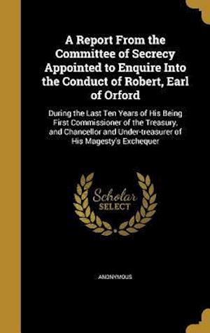 Bog, hardback A Report from the Committee of Secrecy Appointed to Enquire Into the Conduct of Robert, Earl of Orford