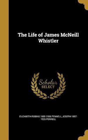 Bog, hardback The Life of James McNeill Whistler af Elizabeth Robins 1855-1936 Pennell, Joseph 1857-1926 Pennell