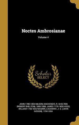 Bog, hardback Noctes Ambrosianae; Volume 4 af John 1785-1854 Wilson, James 1770-1835 Hogg