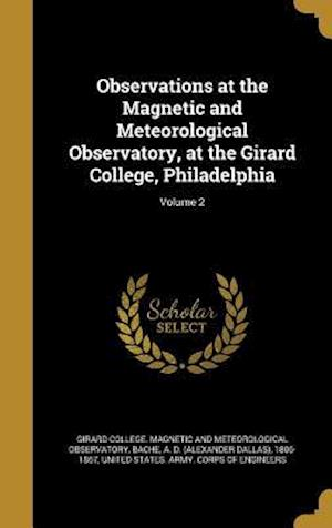 Bog, hardback Observations at the Magnetic and Meteorological Observatory, at the Girard College, Philadelphia; Volume 2