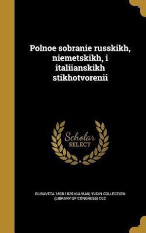 Bog, hardback Polnoe Sobranie Russkikh, Niemetskikh, I Italiianskikh Stikhotvorenii af Elisaveta 1808-1825 Kulman