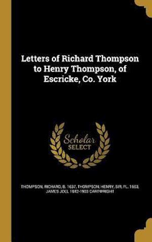 Bog, hardback Letters of Richard Thompson to Henry Thompson, of Escricke, Co. York af James Joel 1842-1903 Cartwright