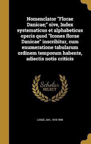 Bog, hardback Nomenclator Florae Danicae; Sive, Index Systematicus Et Alphabeticus Operis Quod Icones Florae Danicae Inscribitur, Cum Enumeratione Tabularum Ordinem