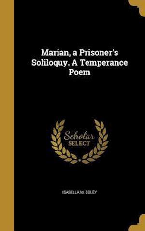 Bog, hardback Marian, a Prisoner's Soliloquy. a Temperance Poem af Isabella M. Soley